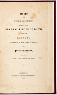 [John Adams]. Deeds...Relating to the Land and Library Presented to the Town of Quincy by President Adams, Toge