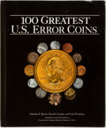 Books:Reference & Bibliography, Fred Weinberg, et al. INSCRIBED. 100 Greatest U.S. ErrorCoins. Atlanta: Whitman, [2010]. First edition....