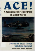 Books:Biography & Memoir, Colonel R. Bruce Porter with Eric Hammel. Inscribed. Ace! AMarine Night-Fighter Pilot in World War II. Pacifica, Ca...