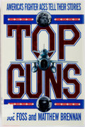 Books:Americana & American History, Joe Foss and Matthew Brennan. INSCRIBED. Top Guns: America'sFighter Aces Tell Their Stories. New York: Simon and Sc...