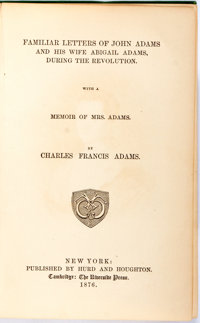 Charles Francis Adams, editor. Familiar Letters of John Adams and His Wife Abigail Adams, during the Revolution