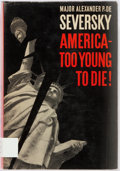 """Books:Americana & American History, Major Alexander P. de Seversky. INSCRIBED. America- Too Young toDie! New York"""" McGraw-Hill, [1961]. First edition. ..."""