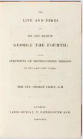 Books:Biography & Memoir, Rev. George Croly. The Life and Times of His Late Majesty, George the Fourth: With Anecdotes of Distinguished Persons of...