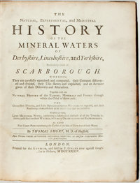 Thomas Short. The Natural, Experimental, and Medicinal History of the Mineral Waters of Derbyshire, Lincolnshir