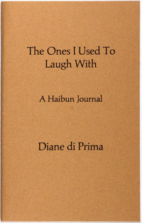 Diane di Prima. SIGNED. The Ones I Used to Laugh With. A Haibun Journal April-May 1992.<