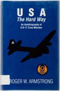 Books:Biography & Memoir, Roger W. Armstrong. INSCRIBED. U.S.A. the Hard Way. AnAutobiography of a B-17 Crew Member. Quail House Publishi...