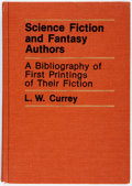 Books:Reference & Bibliography, [Bibliography]. L.W. Currey. Science Fiction and FantasyAuthors. Boston: G.K. Hall, [1979]. First edition. Publishe...