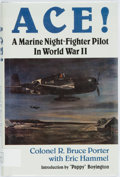 Books:Biography & Memoir, Colonel R. Bruce Porter with Eric Hammel. SIGNED. Ace! A MarineNight-Fighter Pilot in World War II. Pacifica, C...