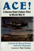 Books:Biography & Memoir, Colonel R. Bruce Porter with Eric Hammel. Ace! A Marine Night-Fighter Pilot in World War II. Pacifica Press, [1985]....