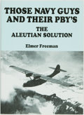 Books:Americana & American History, Elmer Freeman. SIGNED. Those Navy Guys and Their PBY's. TheAleutian Solution. Spokane: Kedging Publishing, [1984]. ...