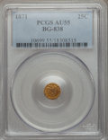 California Fractional Gold: , 1871 25C Liberty Round 25 Cents, BG-838, R.2, AU55 PCGS. PCGSPopulation (40/372). NGC Census: (2/81). ...