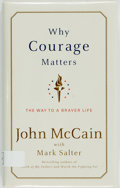 Books:Biography & Memoir, John McCain with Mark Salter. Why Courage Matters. The Way to a Braver Life. New York: Random House, [2001]. First e...