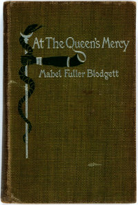 Mabel Fuller Blodgett. INSCRIBED. At the Queen's Mercy. Lamson, Wolffe, 1897. First edition