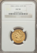 Liberty Half Eagles: , 1846 $5 Large Date AU58 NGC. NGC Census: (93/49). PCGS Population (13/22). Mintage: 395,942. Numismedia Wsl. Price for prob...