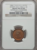 U.S. Presidents & Statesmen, (1880) Winfield S. Hancock Campaign Medal MS64 Red and Brown NGC.DeWitt-WSH-1880-6. Copper....