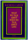 Books:Literature 1900-up, Raymond Carver. What We Talk About When We Talk About Love.New York. Alfred A. Knopf. 1981. First Edition. Pu...