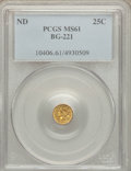 California Fractional Gold: , Undated 25C Liberty Round 25 Cents, BG-221, R.3, MS61 PCGS. PCGSPopulation (18/154). NGC Census: (6/29). ...