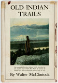 Books:Americana & American History, Walter McClintock. Old Indian Trails. Boston and New York:Houghton Mifflin Company, 1923. First edition. Octavo...