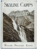 Books:Americana & American History, Walter Prichard Eaton. Skyline Camps. A Notebook of a WandererOver Our Northwestern Rockies, Cascade Mountains and Crat...