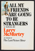 Books:Fiction, Larry McMurtry. SIGNED. All My Friends Are Going to BeStrangers. New York: Simon and Schuster, 1972. First printing.Cl...