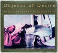 Books:Photography, Sheila Metzner. Objects of Desire. New York: Clarkson N. Potter, [1986]. First edition. Quarto. Colorful gift inscri...