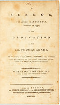 Books:Americana & American History, Simeon Howard. A Sermon, Preached in Boston, November 18, 1791;at the Ordination of the Rev. Thomas Adams... Boston...