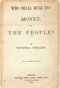 Books:Americana & American History, [Americana]. Wendell Phillips. Who Shall Rule Us? Money, or ThePeople? Boston: Rand, Avery, & Co., 1878. Twelvemo. ...