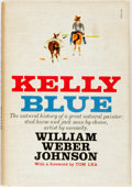 Books:Biography & Memoir, William Weber Johnson. Kelly Blue. Foreword by Tom Lea. Doubleday, 1960. First edition. Publisher's cloth and origin...