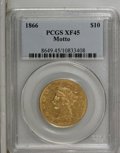 Liberty Eagles: , 1866 $10 XF45 PCGS. A conditionally elusive Choice XF example thathas significantly worn mustard-gold surfaces. Appealing ...
