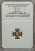 California Fractional Gold: , 1871 50C Liberty Round 50 Cents, BG-1026, Low R.4, MS61 NGC. NGCCensus: (4/8). PCGS Population (10/30). ...