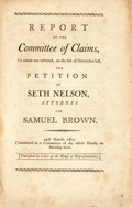 Books:Americana & American History, [Americana]. REPORT OF THE COMMITTEE OF CLAIMS, TO WHOM WASREFERRED, ON THE 6TH OF DECEMBER LAST, THE PETITION OF SETHNELSON...