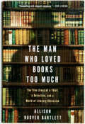 Books:Books about Books, [Books about Books] [John Charles Gilkey]. Allison Hoover Bartlett.The Man Who Loved Books Too Much. New York: Rive...