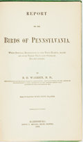 Books:Natural History Books & Prints, Warren, B.H.. REPORT ON THE BIRDS OF PENNSYLVANIA.. Harrisburg, PA: Edwin K. Meyers, State Printer, 1888. Octavo hardcover i...