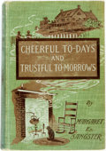 Books:Literature Pre-1900, Margaret E. Sangster. Cheerful To-Days and TrustfulTo-Morrows. New York: Eaton & Mains, [1899]. First edition.Twel...
