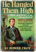 Books:Biography & Memoir, Homer Croy. He Hanged Them High. A True Account of the Life andDeeds of Isaac C. Parker. New York: Duell, Sloan and...