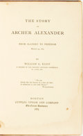 Books:Biography & Memoir, [Slavery]. William G. Eliot. The Story of Archer Alexander. FromSlavery to Freedom. Boston: Cupples, Upham, 1885. F...