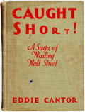 Books:Business & Economics, Eddie Cantor. Caught Short. A Saga of Wailing Wall Street.New York: Simon and Schuster, [1929]. Fourth printing. Si...