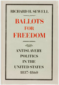 Books:Americana & American History, [Anti-Slavery]. Richard H. Sewell. Ballots for Freedom.Antislavery Politics in the United States 1837-1860. New Yor...