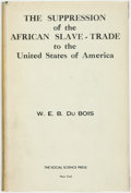Books:Social Sciences, [Anti-Slavery]. W.E.B. DuBois. The Suppression of the AfricanSlave-Trade to the United States of America 1638-1870. ...