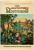 Books:Americana & American History, [Slavery]. Catherine Clinton. The Plantation Mistress. NewYork: Pantheon Books, [1982]. First edition. Publisher's ...