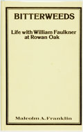 Books:Biography & Memoir, Malcolm A. Franklin. SIGNED/LIMITED. Bitterweeds. Life withWilliam Faulkner at Rowan Oak. Irving, Texas: Society fo...