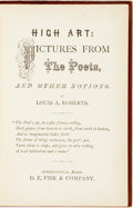 Books:Literature Pre-1900, Louis A. Roberts. High Art: Pictures from the Poets, and Other Notions. Springfield: D.E. Fisk, [1872]. No edition s...