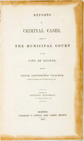 Books:Americana & American History, Horatio Woodman, editor. Reports of Criminal Cases, Tried in theMunicipal Court of the City of Boston, before Peter Oxe...
