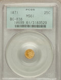 California Fractional Gold: , 1871 25C Liberty Round 25 Cents, BG-838, R.2, MS61 PCGS. PCGSPopulation (62/225). NGC Census: (19/53). ...