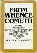Books:Americana & American History, John Baptist Snowden, Thomas Baptist Snowden, and Houston D.Snowden. From Whence Cometh. Vantage Press, [1980]. Fir...
