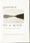Books:Literature 1900-up, John Graves. Goodbye to a River. [Austin]: The Book Club ofTexas, 1989. Quarto. Quarter cloth. Fine. With the first...