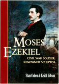 Books:Biography & Memoir, Stan Cohen and Keith Gibson. INSCRIBED. Moses Ezekiel; Civil War Renowned Sculptor. [Missoula: Pictorial Histories, ...