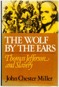 Books:Americana & American History, John Chester Miller. The Wolf by the Ears. Thomas Jefferson andSlavery. New York: The Free Press, [1977]. First edi...