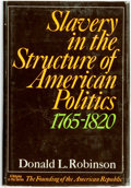 Books:Americana & American History, Donald L. Robinson. Slavery in the Structure of AmericanPolitics 1765-1820. New York: Harcourt Brace Jovanovich, [1...