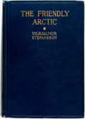 Books:Travels & Voyages, Vilhjalmur Stefansson. The Friendly Arctic. The Story of Five Years in Polar Regions. New York: Macmillan, 1922. Ori...